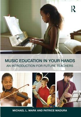 Music Education In Your Hands By Mark, Michael L./ Madura, Patrice